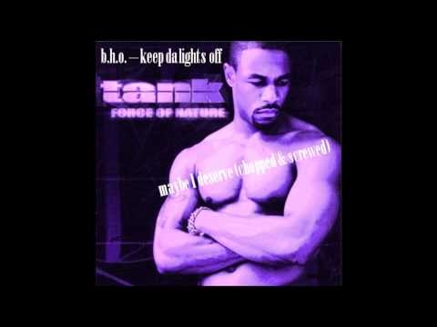 Maybe I Deserve - Tank (Chopped & Screwed)