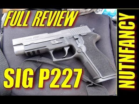 """""""Sig P227 Full Review: Now This is a .45"""" by Nutnfancy"""