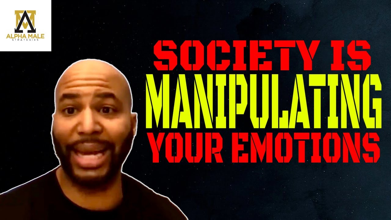 Stop Letting Society Manipulate Your Emotions (@The Alpha Male Strategies Show)