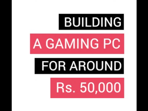 Building a Gaming PC for around Rs 50,000 (January 2016)