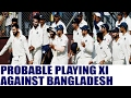 India vs Bangladesh : Probable India XI for one-off Test in Hyderabad | Oneindia News