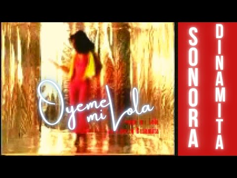 Sonora Dinamita - Oyeme Mi Lola