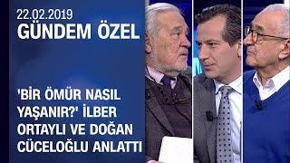 'Bir Ömür Nasıl Yaşanır?' İlber Ortaylı ve Doğan Cüceloğlu anlattı - Gündem Özel 22.02.2019 Cuma