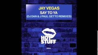 Download Jay Vegas - Say To Ya (J Paul Getto remix) MP3 song and Music Video