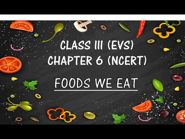 NCERT Class 3 EVS Chapter 6 'Foods We Eat