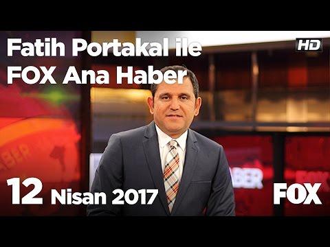 12 Nisan 2017 Fatih Portakal ile FOX Ana Haber