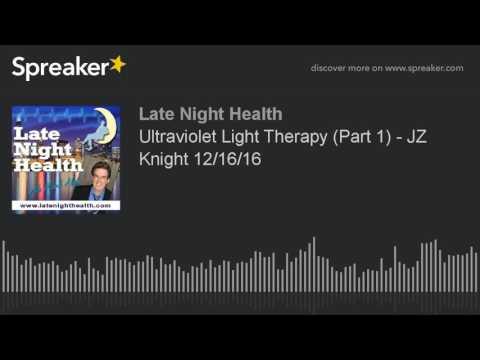 Ultraviolet Light Therapy (Part 1) - JZ Knight 12/16/16