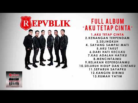 "FULL ALBUM REPVBLIK "" AKU TETAP CINTA "" ( OFFICIAL AUDIO )"