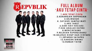 Repvblik - Full Album Aku Tetap Cinta (Official Audio )