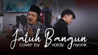 JATUH BANGUN     COVER BY VALDY NYONK