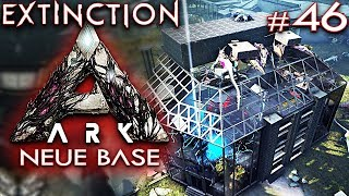 ARK EXTINCTION Deutsch Unsere neue Base Ark: Extinction Deutsch German Gameplay #46