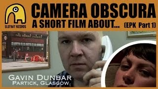 CAMERA OBSCURA - A Short Film About Camera Obscura [EPK - Part 1]