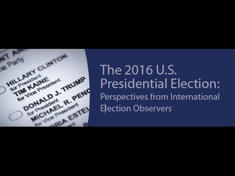 The 2016 U.S. Presidential Election: Perspectives from International Election Observers