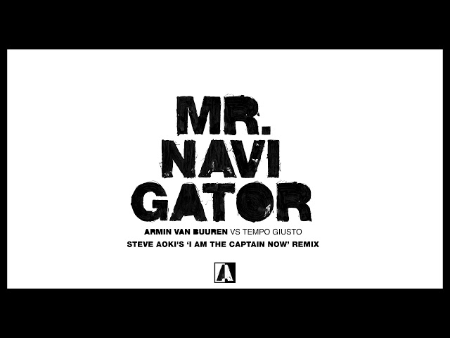 Armin van Buuren vs Tempo Giusto - Mr. Navigator (Steve Aoki's 'I Am The Captain Now' Remix)