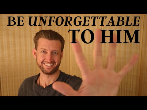 Become Unforgettable to Him (stand out from the others)