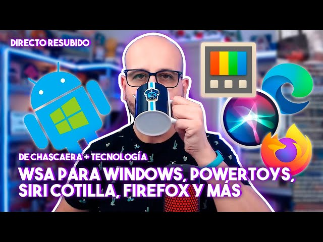 🔴 WSA PARA WINDOWS, POWERTOYS, SIRI ES UNA COTILLA, FIREFOX EN DECLIVE Y MÁS | La red de Mario