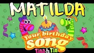 Tina&Tin Happy Birthday MATILDA🎸 🎼 🎹 (Personalized Songs For Kids)🍭 🍬