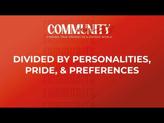 """Divided By Personalities, Pride, & Preferences"" // Community - Week Two 