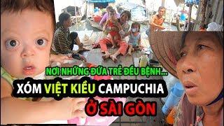 KHÓ TIN cuộc sống Việt Kiều CAMPUCHIA ở Sài Gòn | Phong Bụi