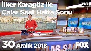 30 Aralık 2018 İlker Karagöz ile Çalar Saat Hafta Sonu