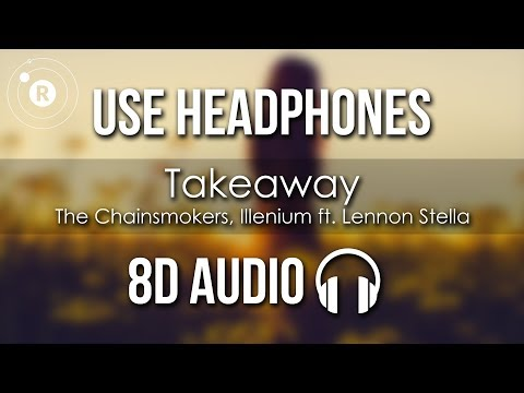 The Chainsmokers, ILLENIUM Ft. Lennon Stella - Takeaway (8D AUDIO)
