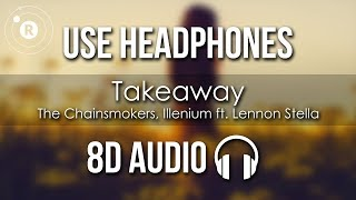 The Chainsmokers, ILLENIUM ft. Lennon Stella - Takeaway (8D AUDIO)