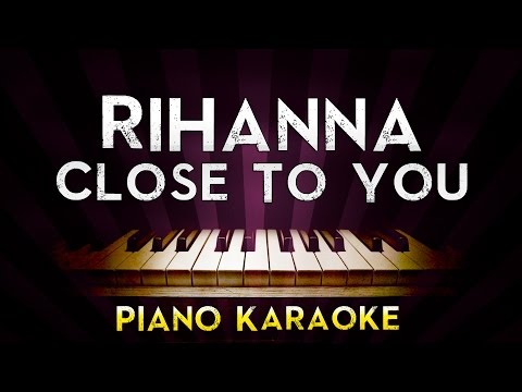 Rihanna - Close To You | Higher Key Piano Karaoke Instrumental Lyrics Cover Sing Along
