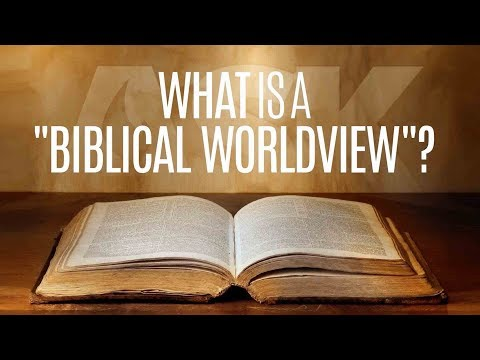 """What is a """"Biblical Worldview""""?"""