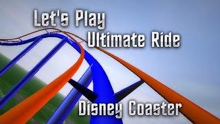Let's Play Ultimate Ride Disney Coaster