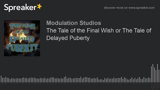 The Tale Of The Final Wish Or The Tale Of Delayed Puberty