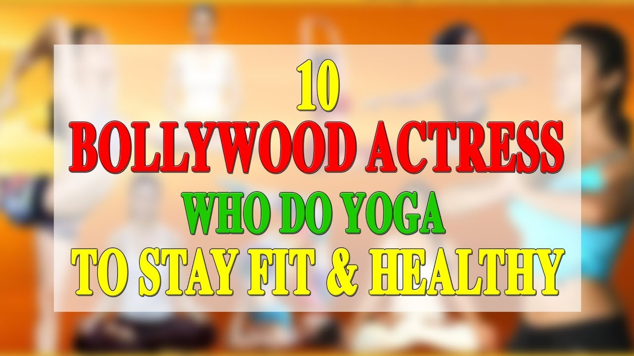 10 BOLLYWOOD ACTRESS WHO DO YOGA TO STAY FIT AND HEALTHY