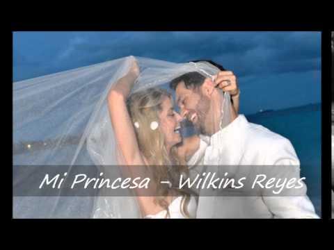 Mi Princesa Lo Mas Nuevo En Musica Cristiana Romantica - Wilkins Reyes