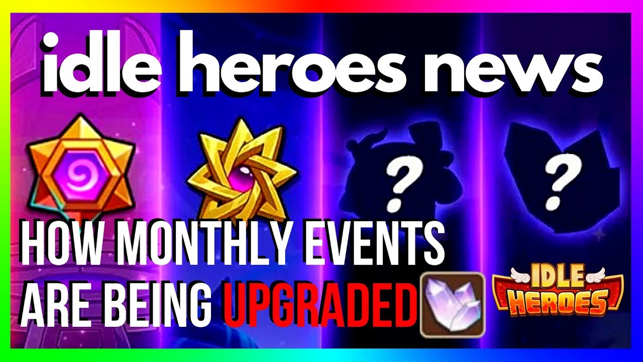 Idle Heroes NEWS | WHAT is Monthly Events Changing Into?