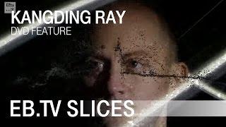 Kangding Ray (EB.TV Feature)