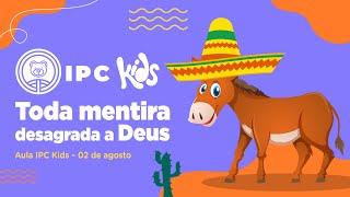 IPC Kids | Aula online 02 de agosto - Toda mentira desagrada a Deus