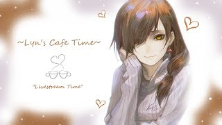 ~Lyn's Cafe Time~