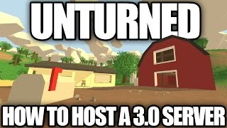 Unturned: How to Host a 3.0 Server (Play 3.0 With Friends In-Game)