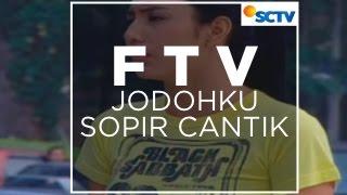 FTV SCTV - Jodohku Sopir Cantik