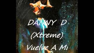DANNY D (Xtreme) - Vuelve A Mi