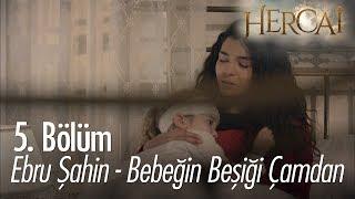 Ebru Şahin - Bebeğin Beşiği Çamdan - Hercai 5. Bölüm