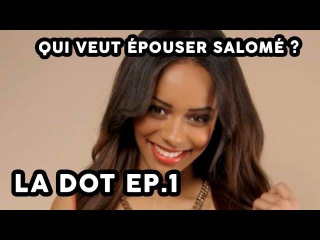 QUI VEUT EPOUSER SALOME - LA DOT Ep 1