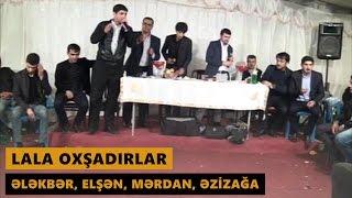 LALA OXŞADIRLAR Elekber Nasir Elsen Balaxanili Merdan Zabratli Ezizaga Meyxana 2017