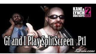 GF and I Play Split Screen - Kane and Lynch 2 Pt 1   SLAPTrain