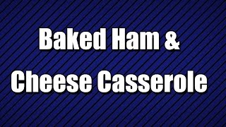 Baked Ham & Cheese Casserole - My3 Foods - Easy To Learn