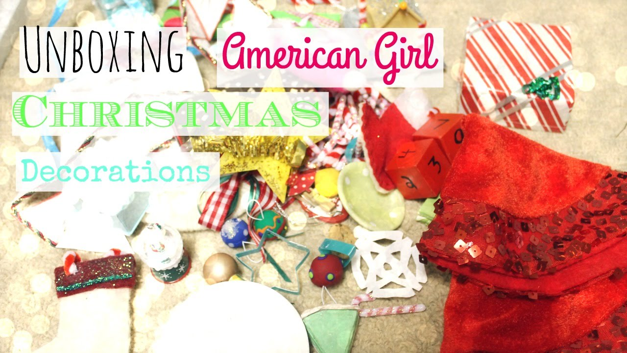 How to make christmas decorations for your ag doll - Unboxing All My American Girl Doll Christmas Decorations 2015