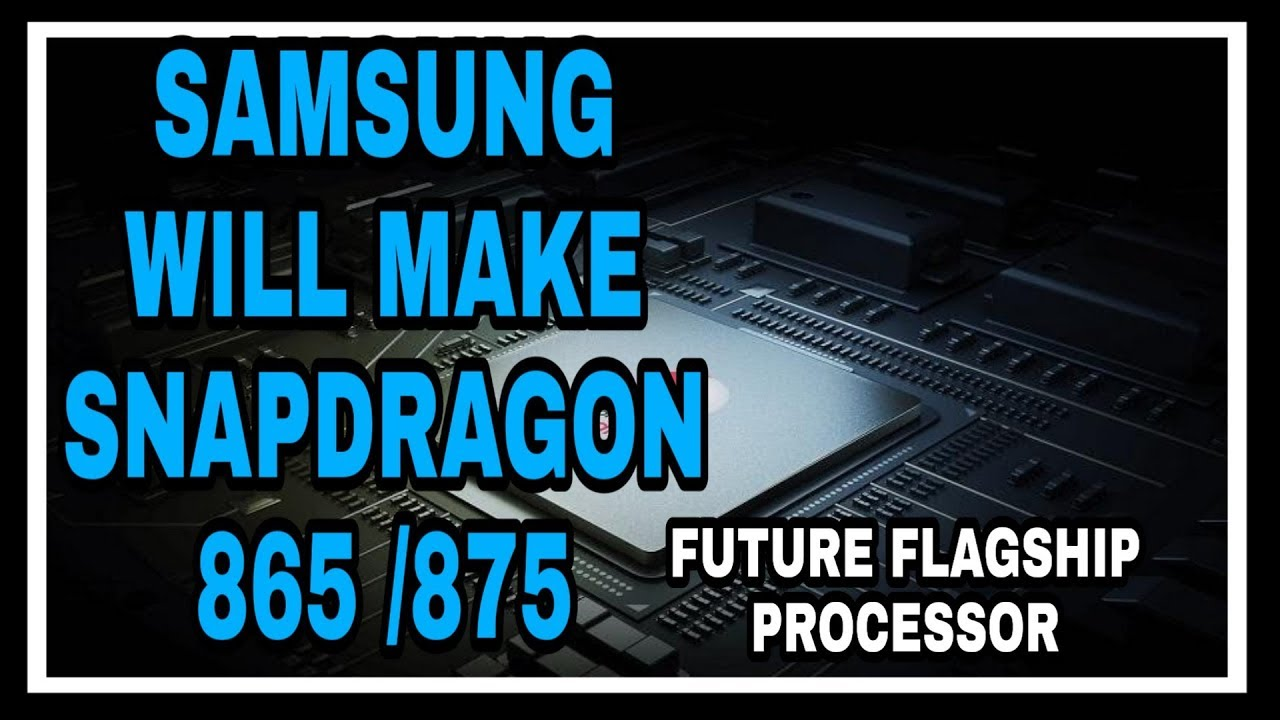 Samsung will make Snapdragon 865 on its more efficient 7nm EUV process!!