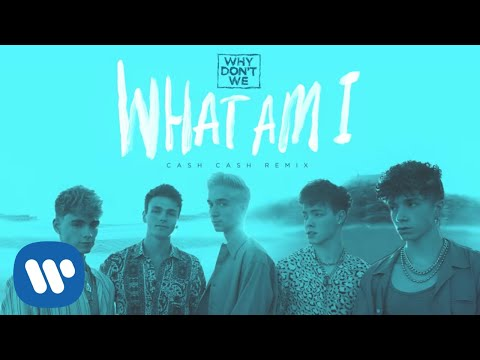 Why Don't We – What Am I (Cash Cash Remix) [Official Audio]