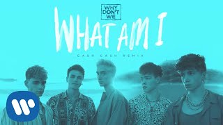 Why Don't We - What Am I (Cash Cash Remix) [Official Audio]