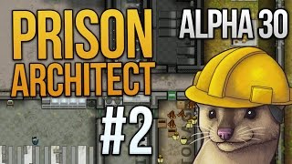 Let's Play Prison Architect - Part 2 - Filthy, Filthy Prison ★ Prison Architect Gameplay (Alpha 30)