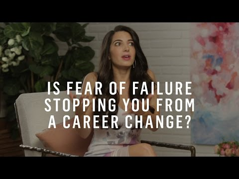 How to Make a Big Career Change When You're Afraid You'll Fail